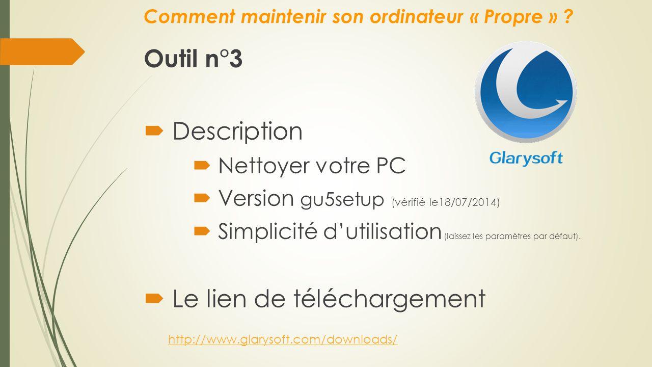 Comment maintenir son ordinateur « Propre » ? Outil n°3  Description  Nettoyer votre PC  Version gu5setup (vérifié le18/07/2014)  Simplicité d'uti