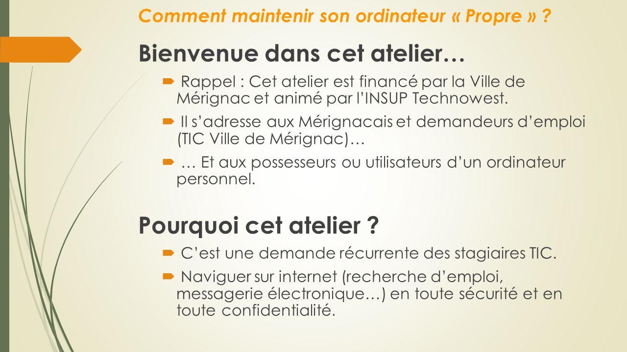 Comment maintenir son ordinateur « Propre » ? Bienvenue dans cet atelier…  Rappel : Cet atelier est financé par la Ville de Mérignac et animé par l'I