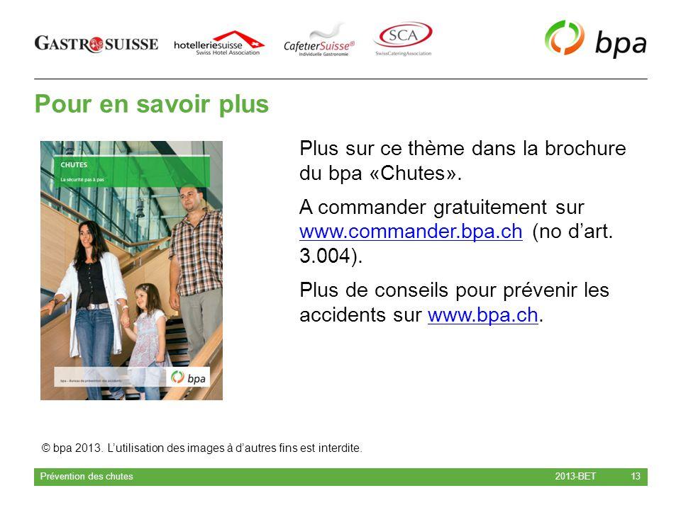 Pour en savoir plus 2013-BET Prévention des chutes 13 Plus sur ce thème dans la brochure du bpa «Chutes». A commander gratuitement sur www.commander.b
