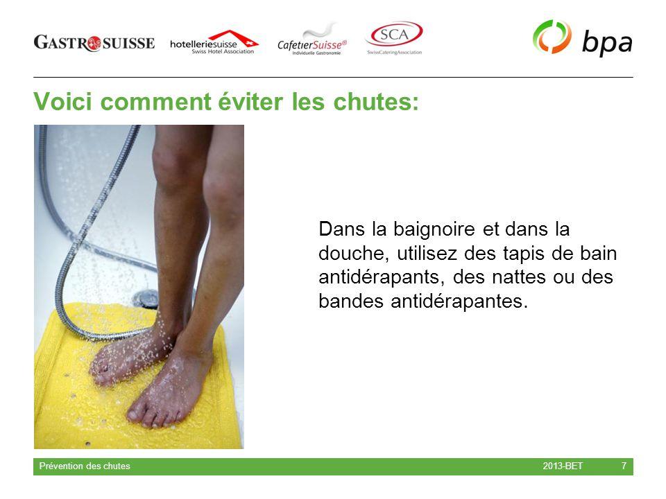 Voici comment éviter les chutes: 2013-BET Prévention des chutes 8 Veillez à la propreté des sols, nettoyez immédiatement tout liquide répandu.