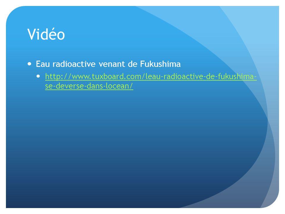 Vidéo Eau radioactive venant de Fukushima http://www.tuxboard.com/leau-radioactive-de-fukushima- se-deverse-dans-locean/ http://www.tuxboard.com/leau-radioactive-de-fukushima- se-deverse-dans-locean/