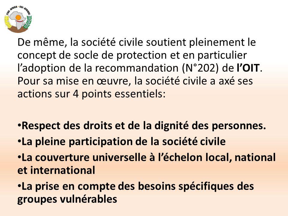 De même, la société civile soutient pleinement le concept de socle de protection et en particulier l'adoption de la recommandation (N°202) de l'OIT. P