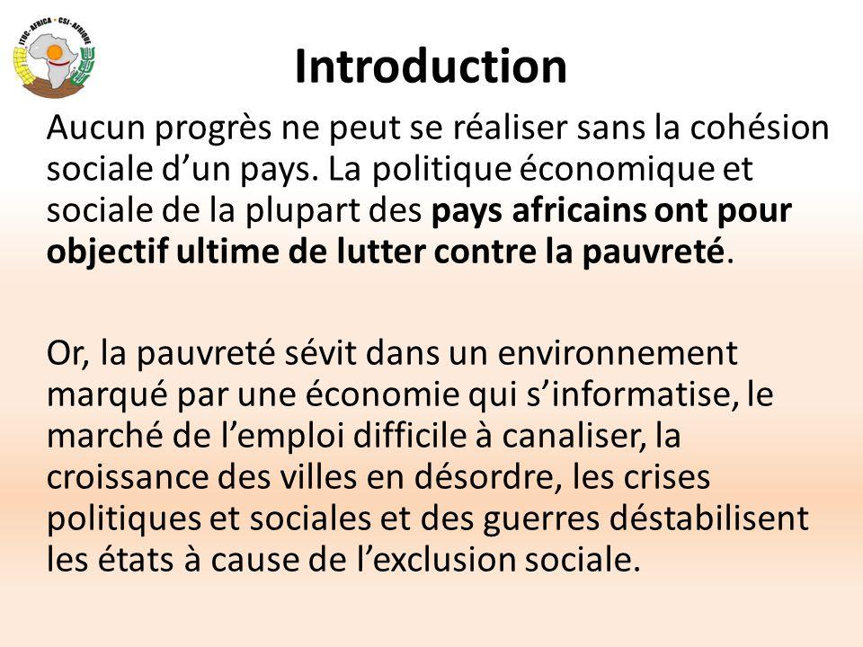 Introduction Aucun progrès ne peut se réaliser sans la cohésion sociale d'un pays. La politique économique et sociale de la plupart des pays africains