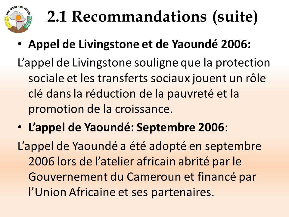 2.1 Recommandations (suite) Appel de Livingstone et de Yaoundé 2006: L'appel de Livingstone souligne que la protection sociale et les transferts socia