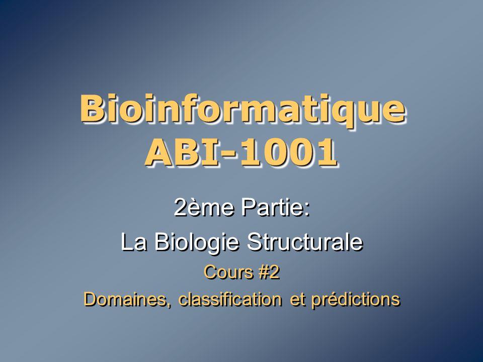 Bioinformatique ABI-1001 2ème Partie: La Biologie Structurale Cours #2 Domaines, classification et prédictions 2ème Partie: La Biologie Structurale Co