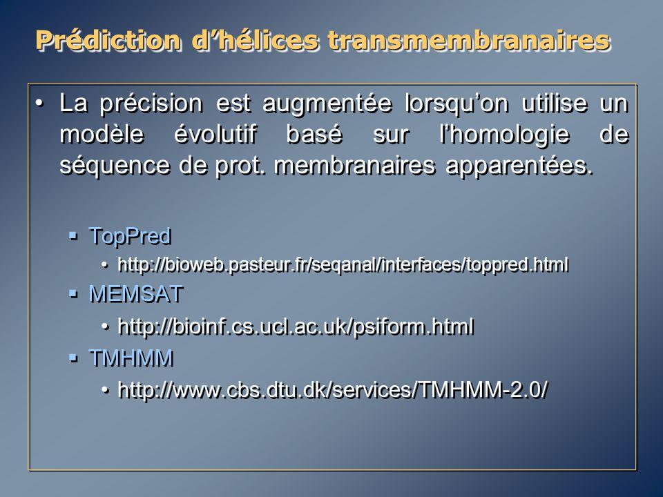 Prédiction d'hélices transmembranaires La précision est augmentée lorsqu'on utilise un modèle évolutif basé sur l'homologie de séquence de prot. membr