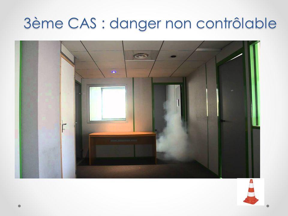 3ème CAS : danger non contrôlable