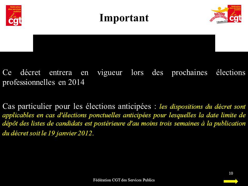 Important Fédération CGT des Services Publics 10 Ce décret entrera en vigueur lors des prochaines élections professionnelles en 2014 Cas particulier p