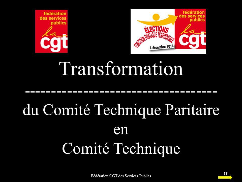 Transformation ------------------------------------ du Comité Technique Paritaire en Comité Technique Fédération CGT des Services Publics 11