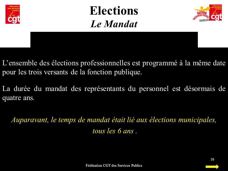 Elections Le Mandat Fédération CGT des Services Publics 16 L'ensemble des élections professionnelles est programmé à la même date pour les trois versa