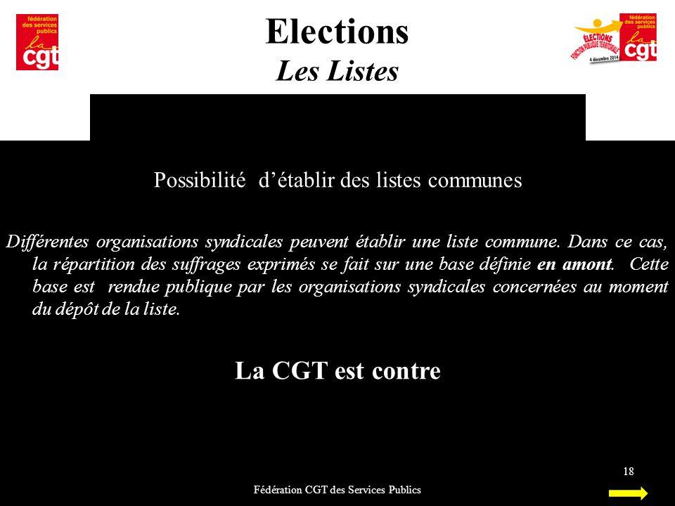 Elections Les Listes Fédération CGT des Services Publics 18 Possibilité d'établir des listes communes Différentes organisations syndicales peuvent éta