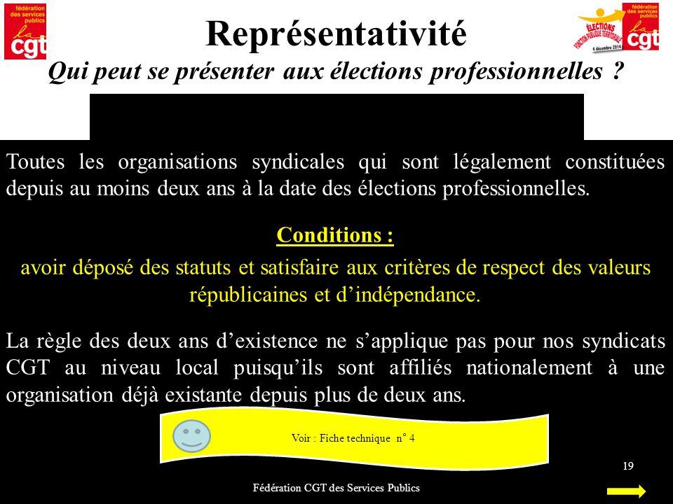 Voir : Fiche technique n° 4 Représentativité Qui peut se présenter aux élections professionnelles ? Fédération CGT des Services Publics 19 Toutes les
