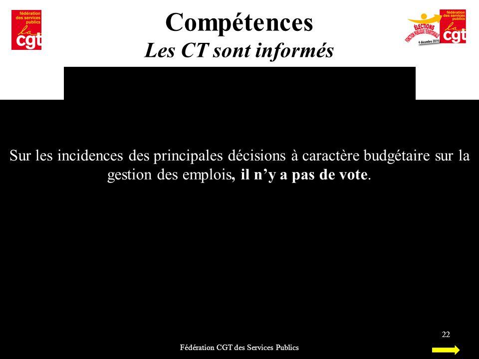 Compétences Les CT sont informés Fédération CGT des Services Publics 22 Sur les incidences des principales décisions à caractère budgétaire sur la ges