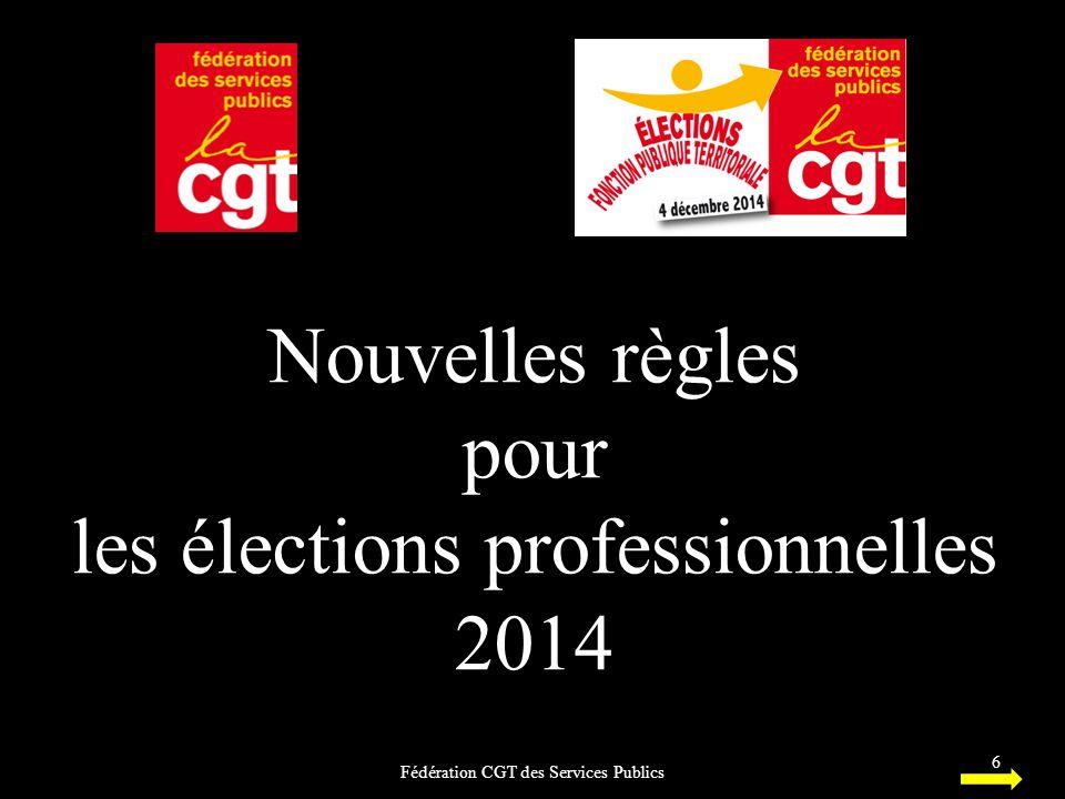 Nouvelles règles pour les élections professionnelles 2014 Fédération CGT des Services Publics 6