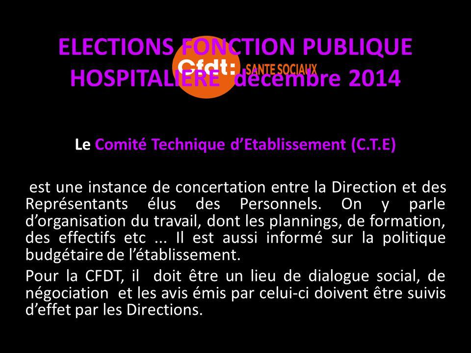 ELECTIONS FONCTION PUBLIQUE HOSPITALIERE décembre 2014 Le Comité Technique d'Etablissement (C.T.E) est une instance de concertation entre la Direction