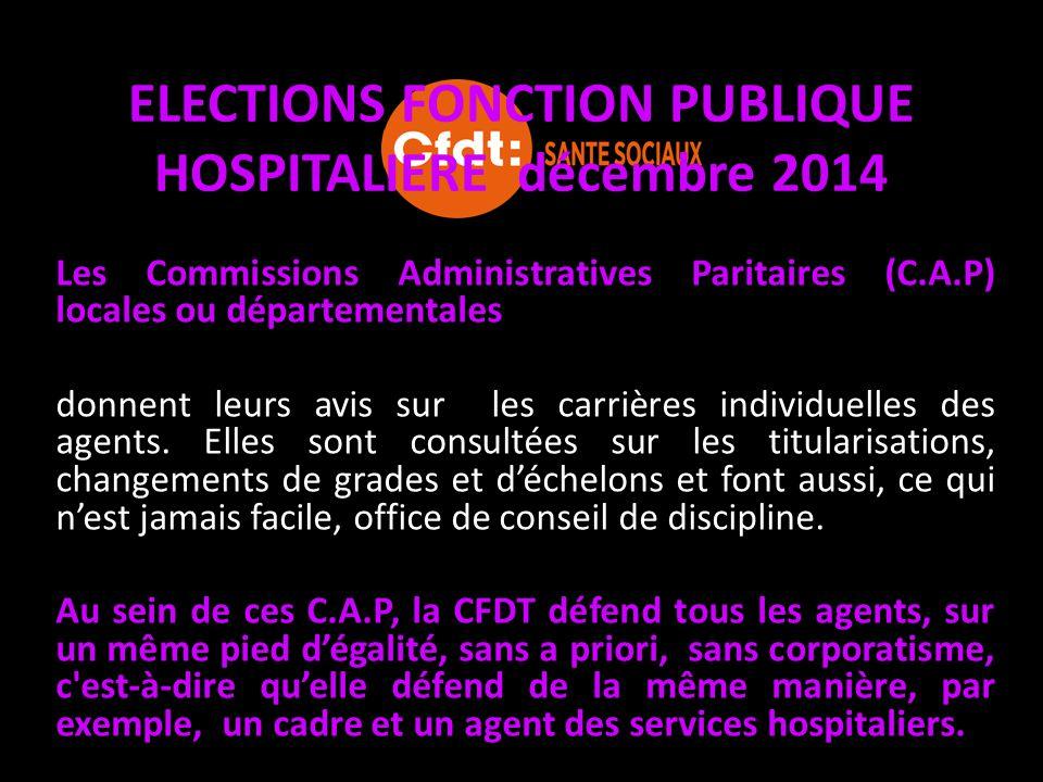 ELECTIONS FONCTION PUBLIQUE HOSPITALIERE décembre 2014 Les Commissions Administratives Paritaires (C.A.P) locales ou départementales donnent leurs avi