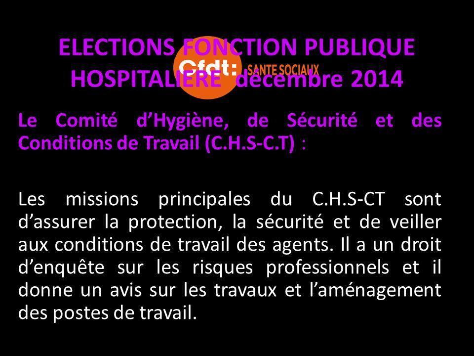 ELECTIONS FONCTION PUBLIQUE HOSPITALIERE décembre 2014 Le Comité d'Hygiène, de Sécurité et des Conditions de Travail (C.H.S-C.T) : Les missions princi