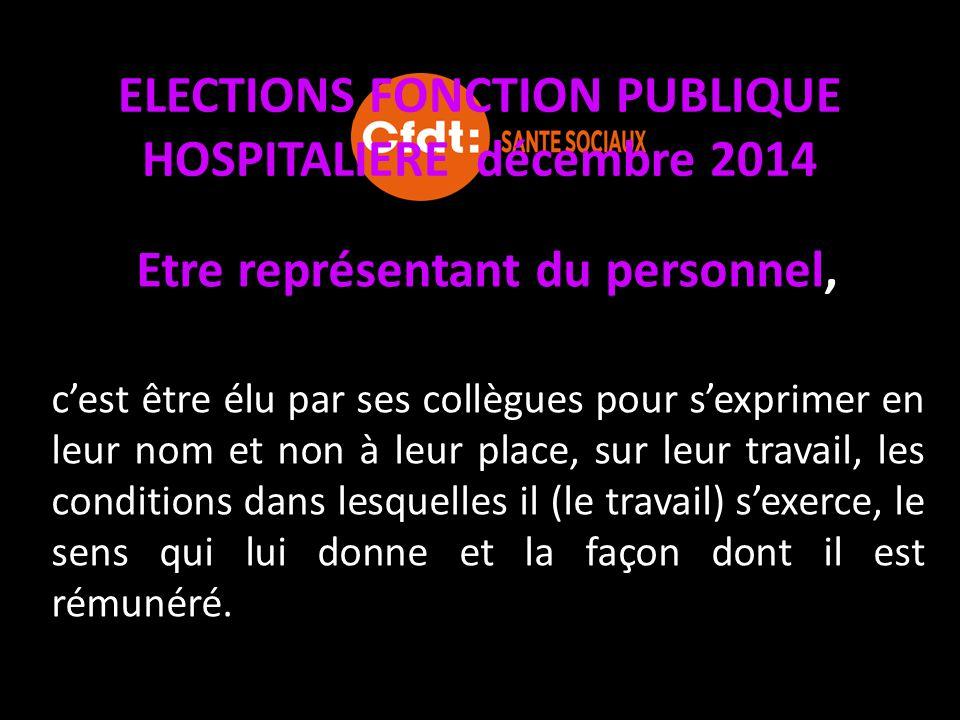 ELECTIONS FONCTION PUBLIQUE HOSPITALIERE décembre 2014 Etre représentant du personnel, c'est être élu par ses collègues pour s'exprimer en leur nom et