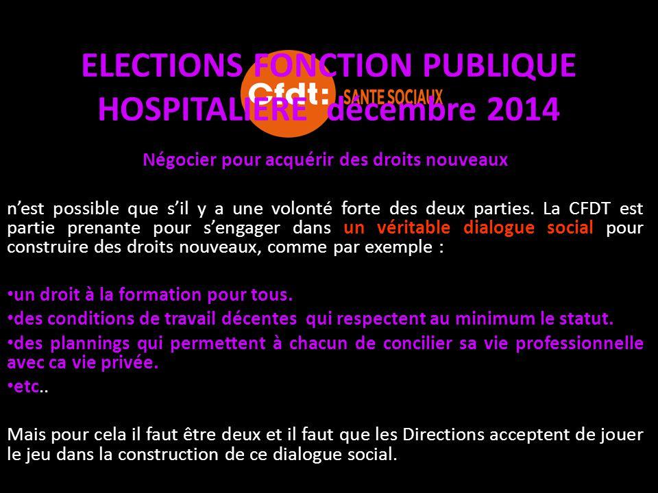 ELECTIONS FONCTION PUBLIQUE HOSPITALIERE décembre 2014 Les priorités revendicatives pour la CFDT santé sociaux sont : L'amélioration des conditions de travail.