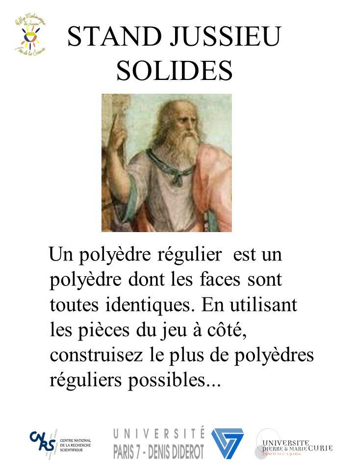 STAND JUSSIEU SOLIDES Un polyèdre régulier est un polyèdre dont les faces sont toutes identiques. En utilisant les pièces du jeu à côté, construisez l