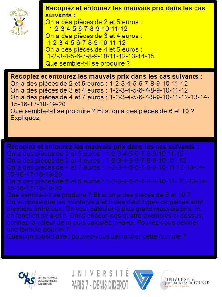 Recopiez et entourez les mauvais prix dans les cas suivants : On a des pièces de 2 et 5 euros : 1-2-3-4-5-6-7-8-9-10-11-12 On a des pièces de 3 et 4 e