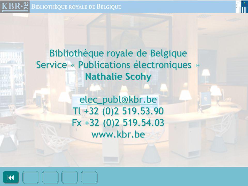 Bibliothèque royale de Belgique Service « Publications électroniques » Nathalie Scohy elec_publ@kbr.be Tl +32 (0)2 519.53.90 Fx +32 (0)2 519.54.03 www.kbr.be elec_publ@kbr.be  