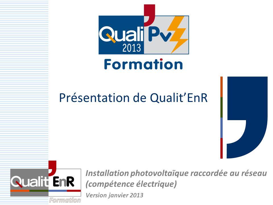 Présentation de Qualit'EnR Installation photovoltaïque raccordée au réseau (compétence électrique) Version janvier 2013