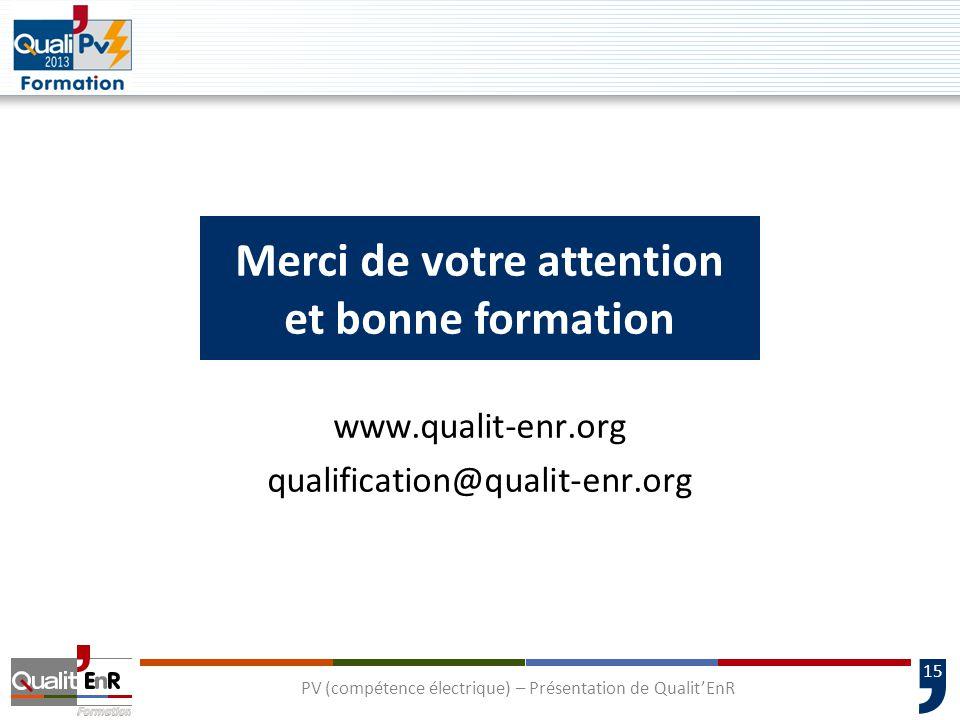 15 www.qualit-enr.org qualification@qualit-enr.org Merci de votre attention et bonne formation PV (compétence électrique) – Présentation de Qualit'EnR