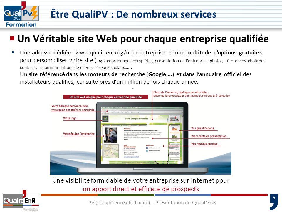 5 Être QualiPV : De nombreux services  Un Véritable site Web pour chaque entreprise qualifiée Une adresse dédiée : www.qualit-enr.org/nom-entreprise