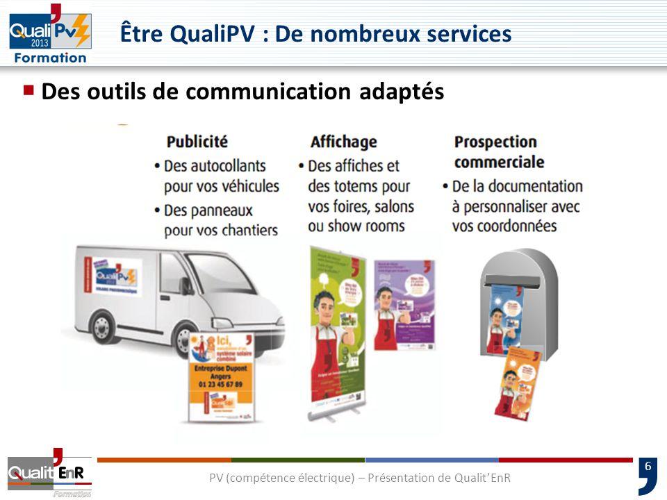 6 Être QualiPV : De nombreux services  Des outils de communication adaptés PV (compétence électrique) – Présentation de Qualit'EnR