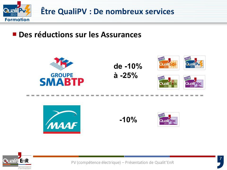 7 Être QualiPV : De nombreux services  Des réductions sur les Assurances de -10% à -25% -10% PV (compétence électrique) – Présentation de Qualit'EnR