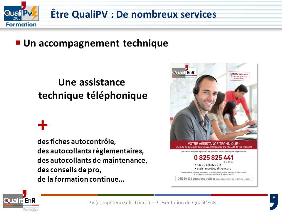 8 Être QualiPV : De nombreux services  Un accompagnement technique Une assistance technique téléphonique + des fiches autocontrôle, des autocollants