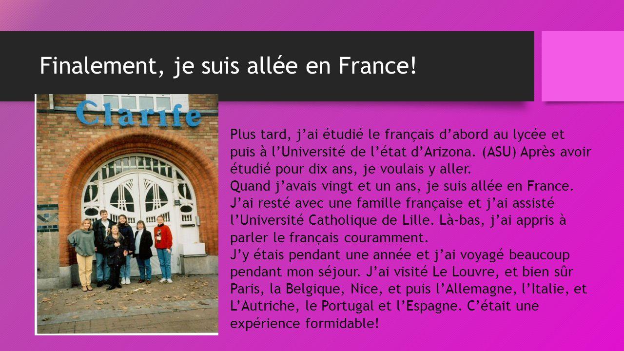 Finalement, je suis allée en France.