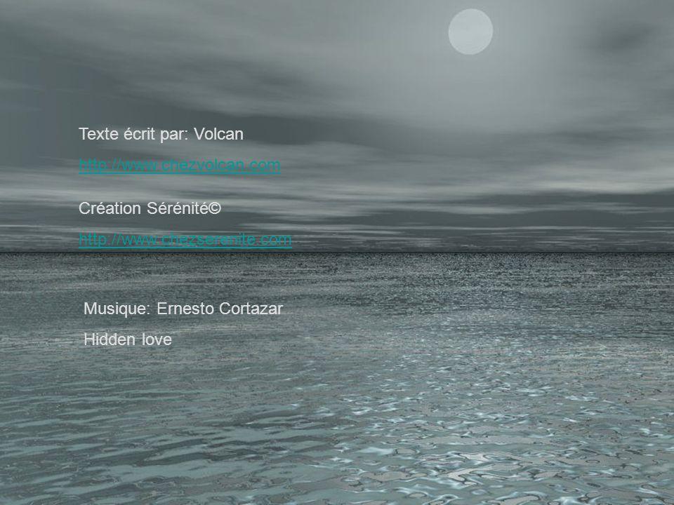 Texte écrit par: Volcan http://www.chezvolcan.com Création Sérénité© http://www.chezserenite.com Musique: Ernesto Cortazar Hidden love