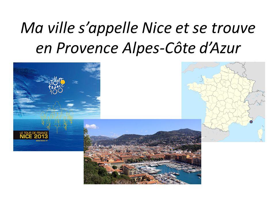 Ma ville s'appelle Nice et se trouve en Provence Alpes-Côte d'Azur