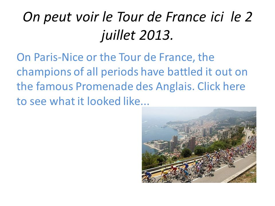 On peut voir le Tour de France ici le 2 juillet 2013. On Paris-Nice or the Tour de France, the champions of all periods have battled it out on the fam