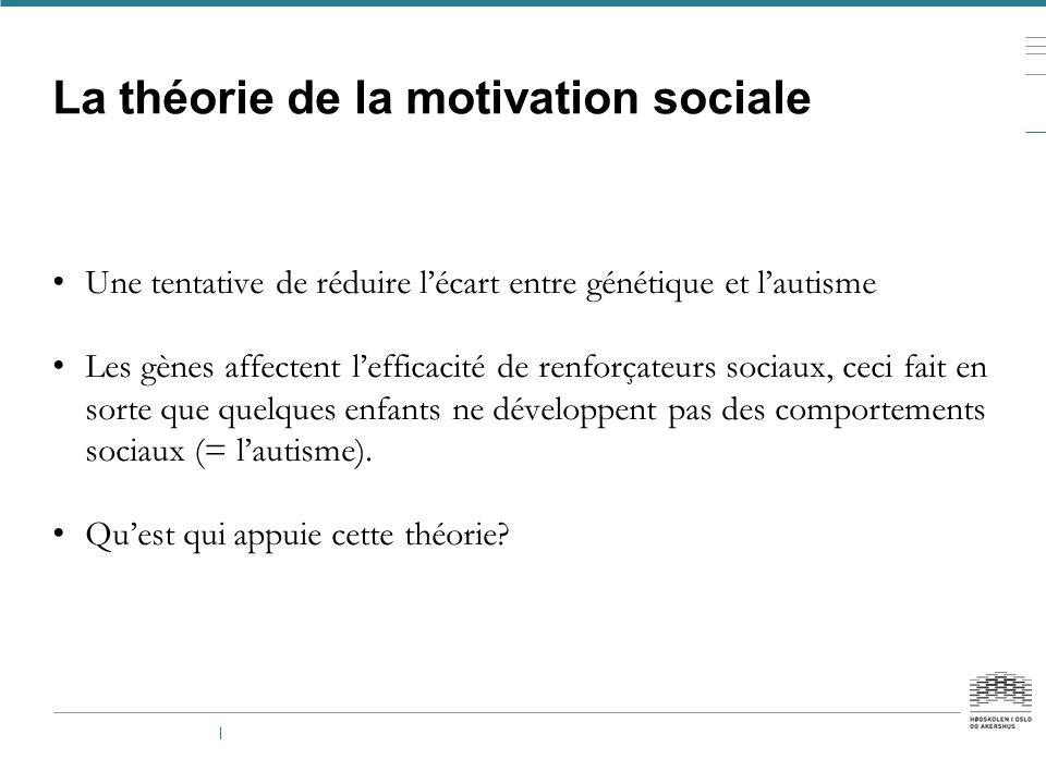 La théorie de la motivation sociale Une tentative de réduire l'écart entre génétique et l'autisme Les gènes affectent l'efficacité de renforçateurs so