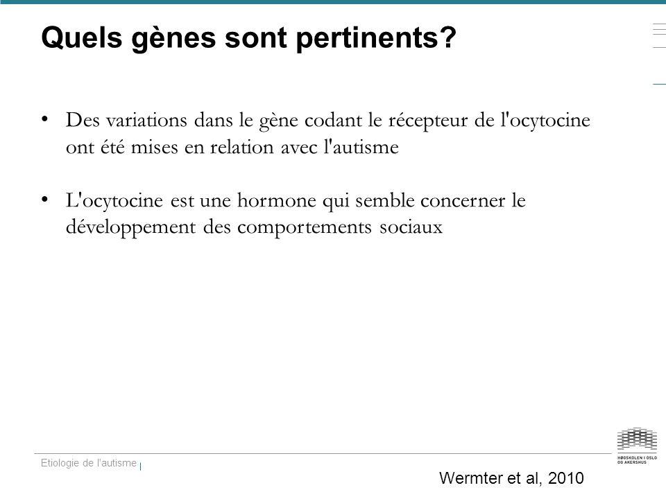 Quels gènes sont pertinents? Des variations dans le gène codant le récepteur de l'ocytocine ont été mises en relation avec l'autisme L'ocytocine est u