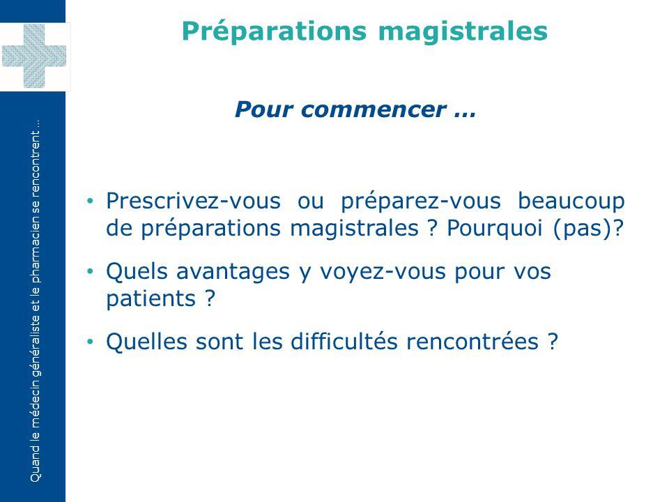 Quand le médecin généraliste et le pharmacien se rencontrent … Préparations magistrales Pour conclure… Que pouvons-nous retenir de cet échange .