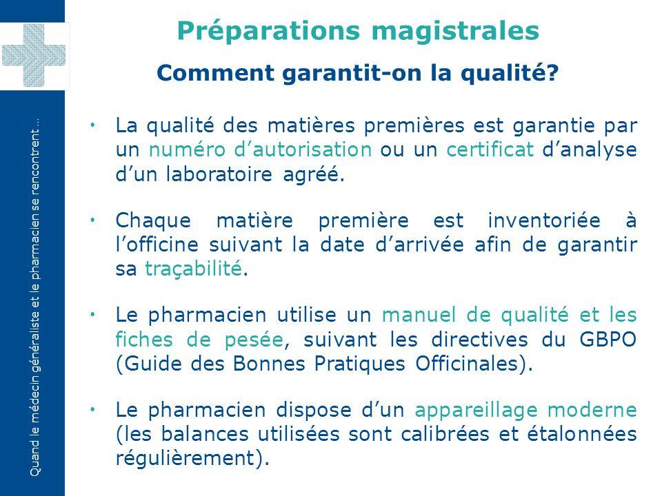 Quand le médecin généraliste et le pharmacien se rencontrent …  La qualité des matières premières est garantie par un numéro d'autorisation ou un cer