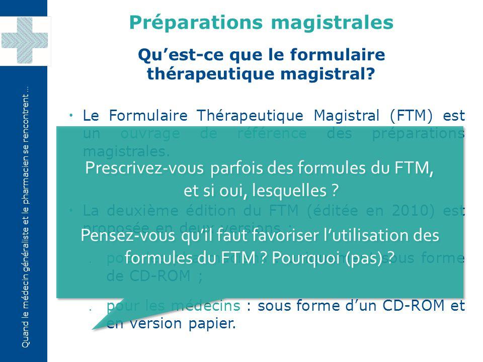Quand le médecin généraliste et le pharmacien se rencontrent …  Le Formulaire Thérapeutique Magistral (FTM) est un ouvrage de référence des préparati