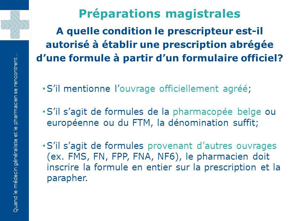 Quand le médecin généraliste et le pharmacien se rencontrent … S'il mentionne l'ouvrage officiellement agréé; S'il s'agit de formules de la pharmacopé