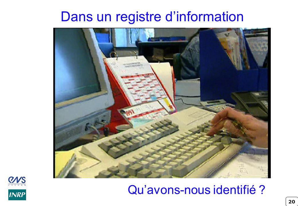 20 Dans un registre d'information Qu'avons-nous identifié ?
