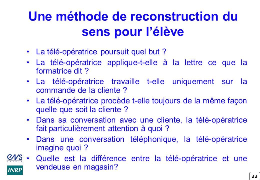 33 Une méthode de reconstruction du sens pour l'élève La télé-opératrice poursuit quel but .