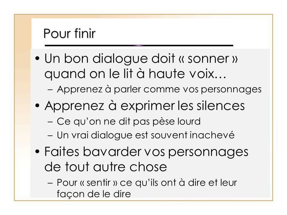 Pour finir Un bon dialogue doit « sonner » quand on le lit à haute voix… –Apprenez à parler comme vos personnages Apprenez à exprimer les silences –Ce
