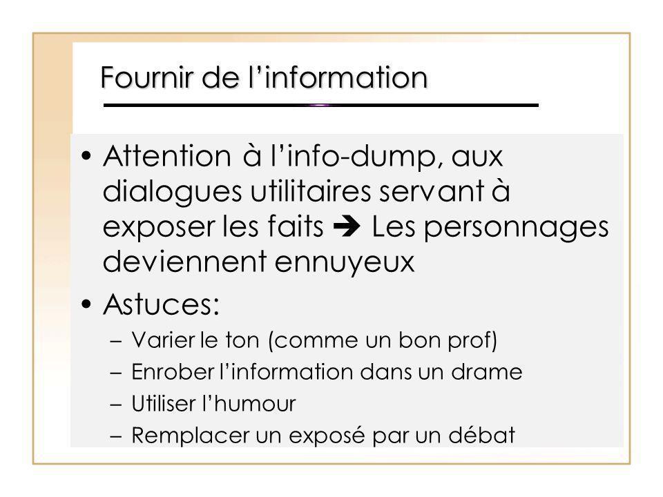 Fournir de l'information Attention à l'info-dump, aux dialogues utilitaires servant à exposer les faits  Les personnages deviennent ennuyeux Astuces: