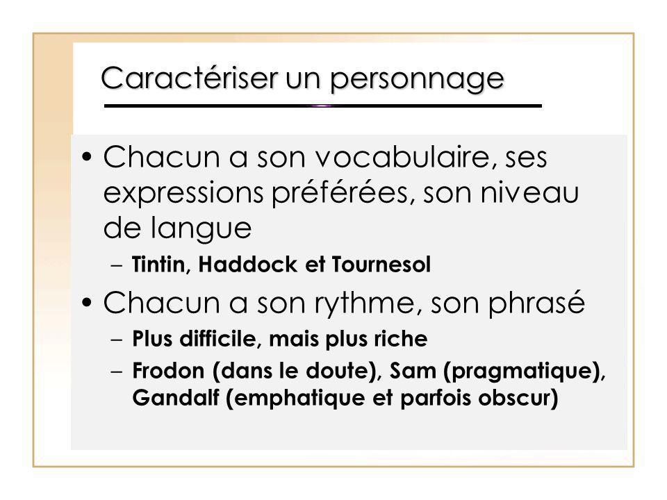 Caractériser un personnage Chacun a son vocabulaire, ses expressions préférées, son niveau de langue – Tintin, Haddock et Tournesol Chacun a son rythm