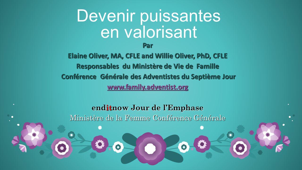 Devenir puissantes en valorisant Par Elaine Oliver, MA, CFLE and Willie Oliver, PhD, CFLE Responsables du Ministère de Vie de Famille Conférence Génér