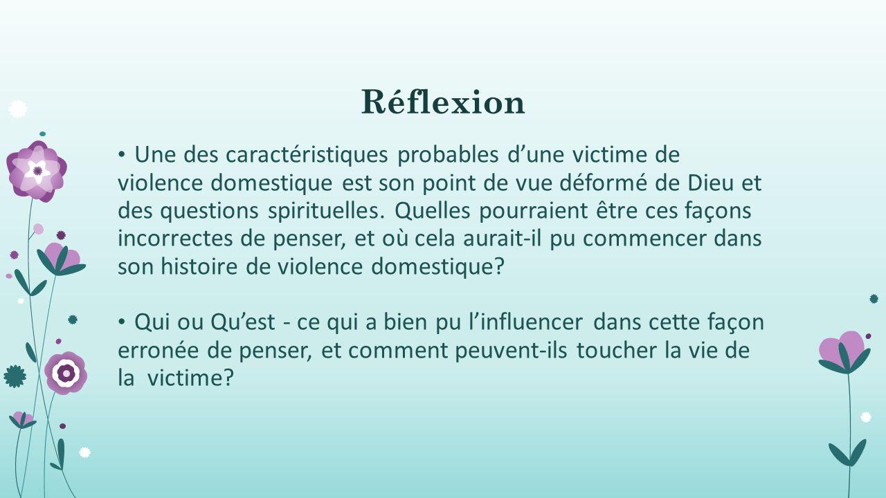 Réflexion Une des caractéristiques probables d'une victime de violence domestique est son point de vue déformé de Dieu et des questions spirituelles.