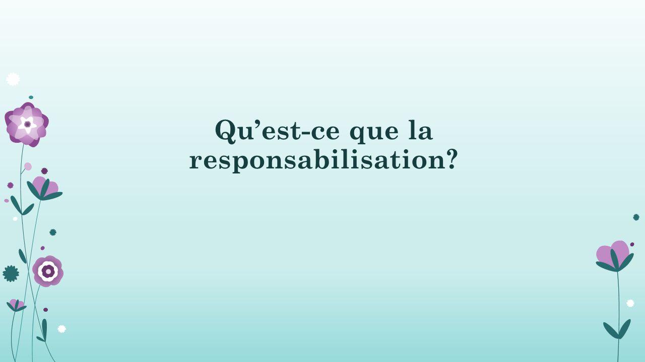 Qu'est-ce que la responsabilisation?
